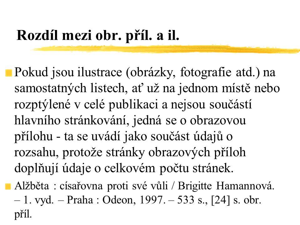 Pokud jsou ilustrace (obrázky, fotografie atd.) na samostatných listech, ať už na jednom místě nebo rozptýlené v celé publikaci a nejsou součástí hlav