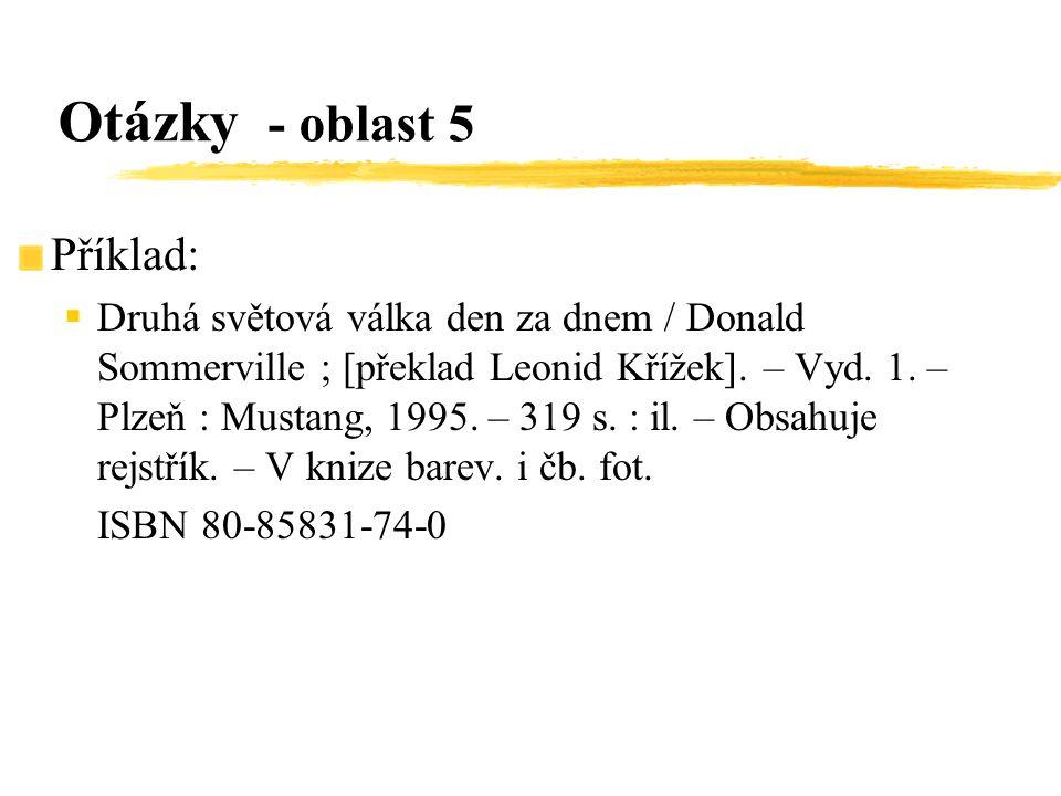 Příklad:  Druhá světová válka den za dnem / Donald Sommerville ; [překlad Leonid Křížek]. – Vyd. 1. – Plzeň : Mustang, 1995. – 319 s. : il. – Obsahuj