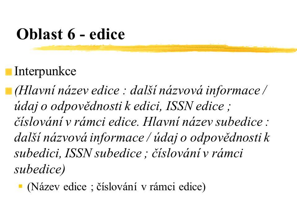 Interpunkce (Hlavní název edice : další názvová informace / údaj o odpovědnosti k edici, ISSN edice ; číslování v rámci edice. Hlavní název subedice :