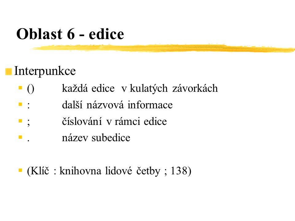 Interpunkce  ()každá edice v kulatých závorkách  :další názvová informace  ;číslování v rámci edice . název subedice  (Klíč : knihovna lidové čet