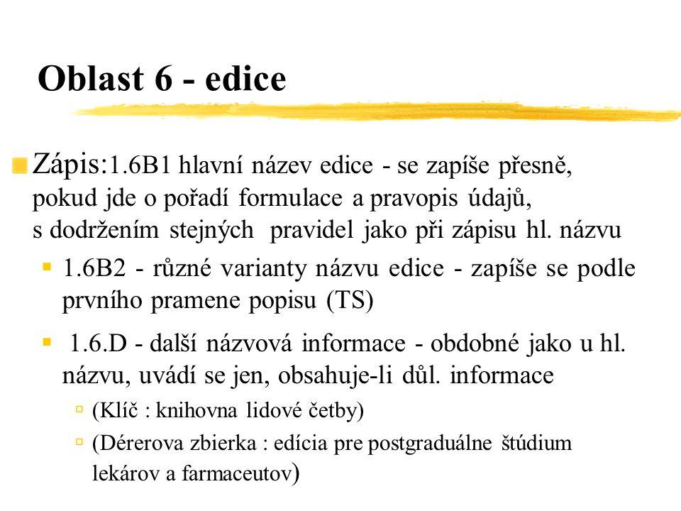 Zápis: 1.6B1 hlavní název edice - se zapíše přesně, pokud jde o pořadí formulace a pravopis údajů, s dodržením stejných pravidel jako při zápisu hl. n