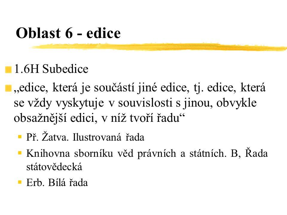 """1.6H Subedice """"edice, která je součástí jiné edice, tj. edice, která se vždy vyskytuje v souvislosti s jinou, obvykle obsažnější edici, v níž tvoří řa"""