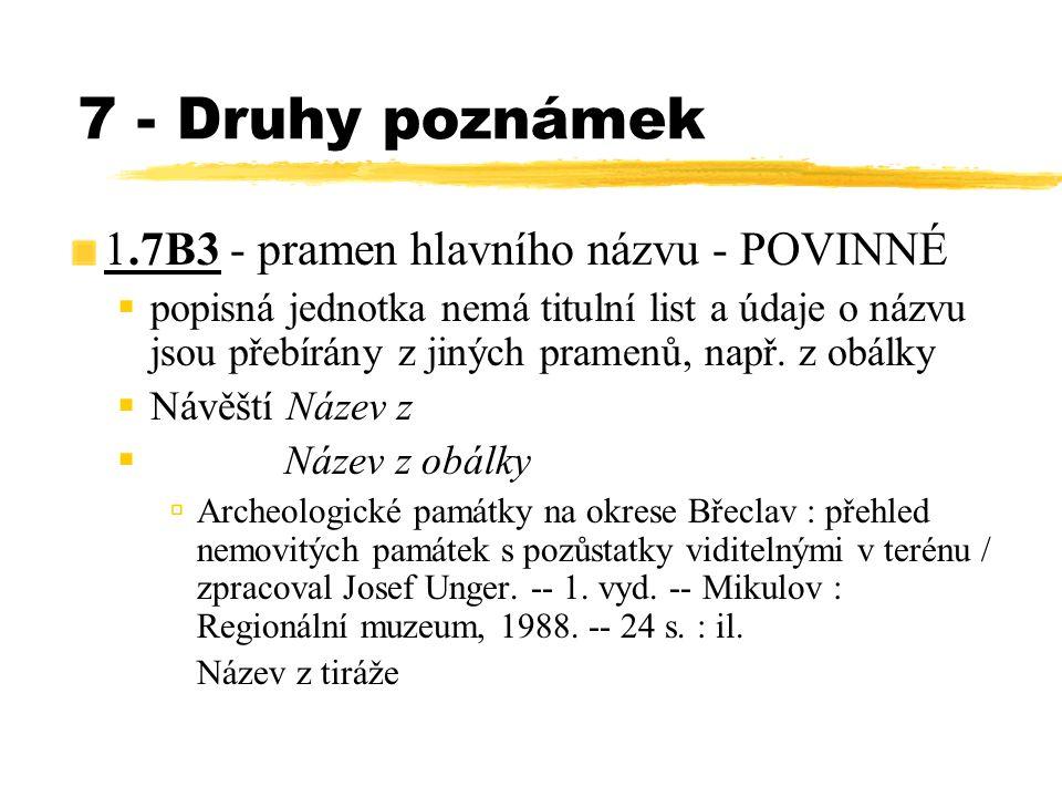 7 - Druhy poznámek 1.7B3 - pramen hlavního názvu - POVINNÉ  popisná jednotka nemá titulní list a údaje o názvu jsou přebírány z jiných pramenů, např.