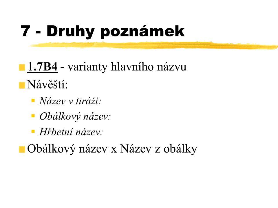 7 - Druhy poznámek 1.7B4 - varianty hlavního názvu Návěští:  Název v tiráži:  Obálkový název:  Hřbetní název: Obálkový název x Název z obálky