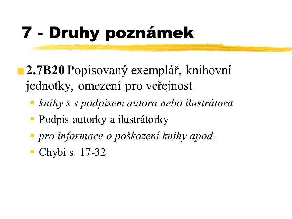 7 - Druhy poznámek 2.7B20 Popisovaný exemplář, knihovní jednotky, omezení pro veře jnost  knihy s s podpisem autora nebo ilustrátora  Podpis autorky