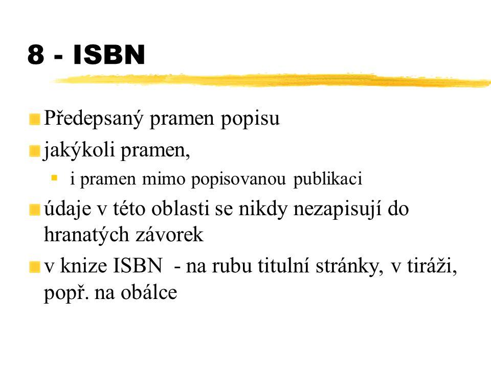 8 - ISBN Předepsaný pramen popisu jakýkoli pramen,  i pramen mimo popisovanou publikaci údaje v této oblasti se nikdy nezapisují do hranatých závorek