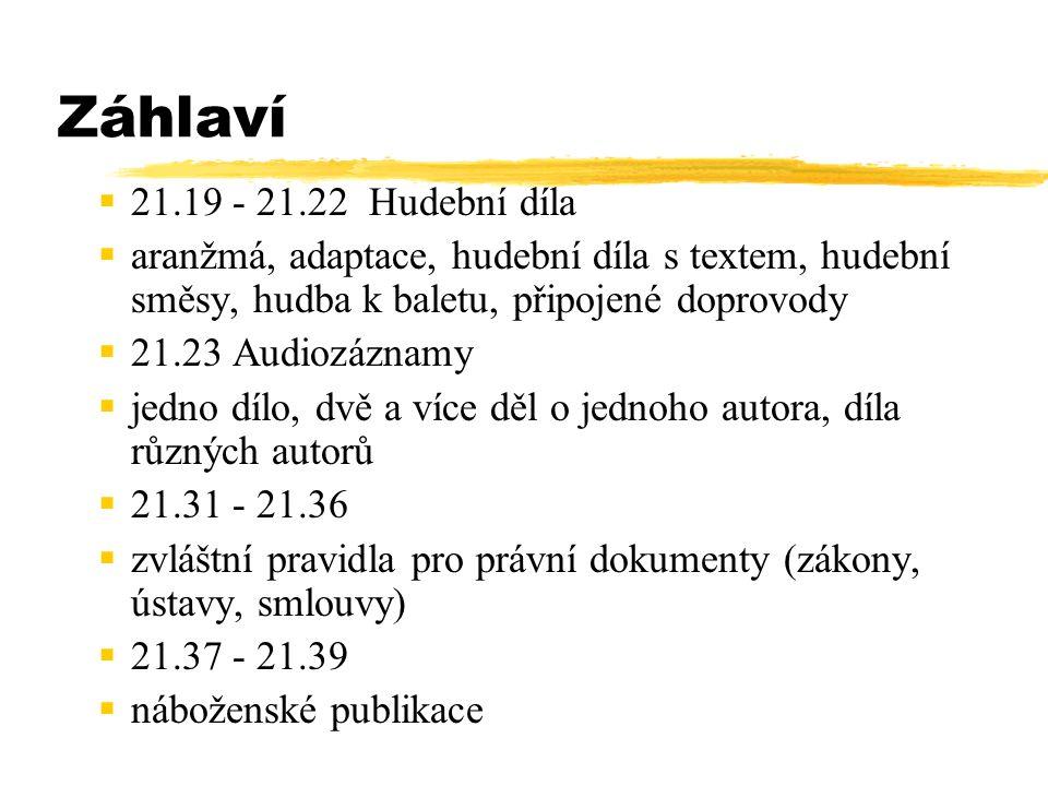 Záhlaví  21.19 - 21.22 Hudební díla  aranžmá, adaptace, hudební díla s textem, hudební směsy, hudba k baletu, připojené doprovody  21.23 Audiozázna