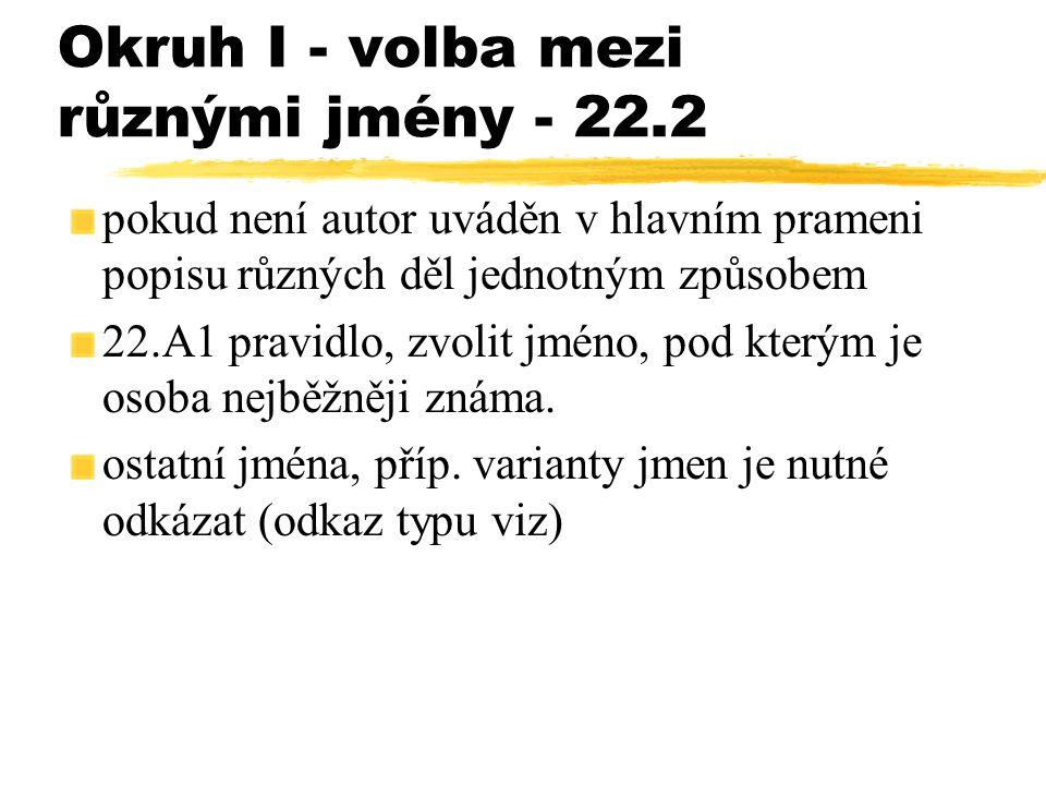 Okruh I - volba mezi různými jmény - 22.2 pokud není autor uváděn v hlavním prameni popisu různých děl jednotným způsobem 22.A1 pravidlo, zvolit jméno