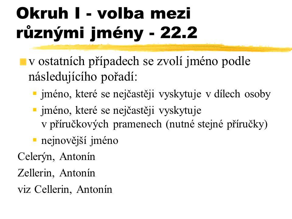 Okruh I - volba mezi různými jmény - 22.2 v ostatních případech se zvolí jméno podle následujícího pořadí:  jméno, které se nejčastěji vyskytuje v dí