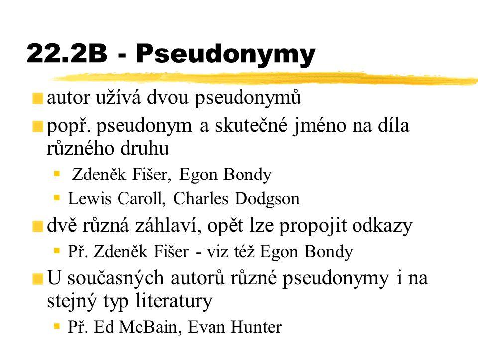 22.2B - Pseudonymy autor užívá dvou pseudonymů popř. pseudonym a skutečné jméno na díla různého druhu  Zdeněk Fišer, Egon Bondy  Lewis Caroll, Charl