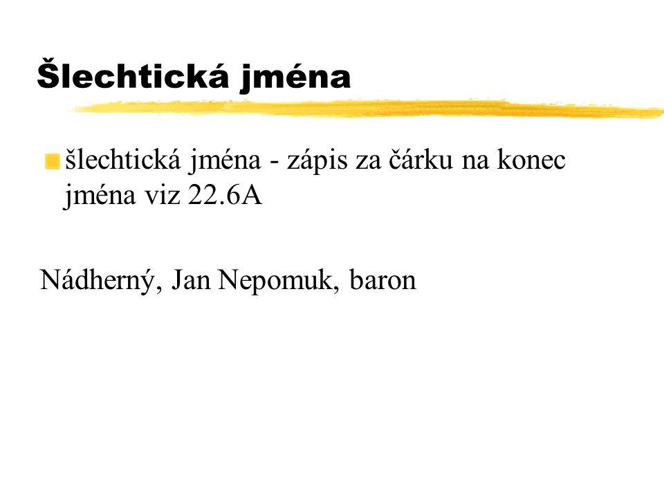 Šlechtická jména šlechtická jména - zápis za čárku na konec jména viz 22.6A Nádherný, Jan Nepomuk, baron