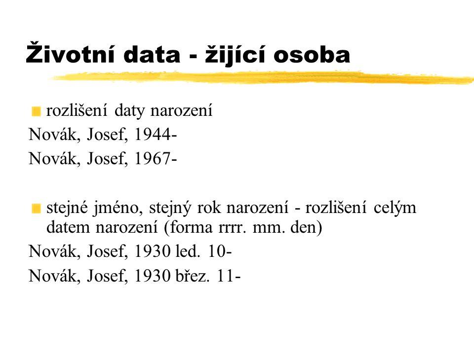 Životní data - žijící osoba rozlišení daty narození Novák, Josef, 1944- Novák, Josef, 1967- stejné jméno, stejný rok narození - rozlišení celým datem
