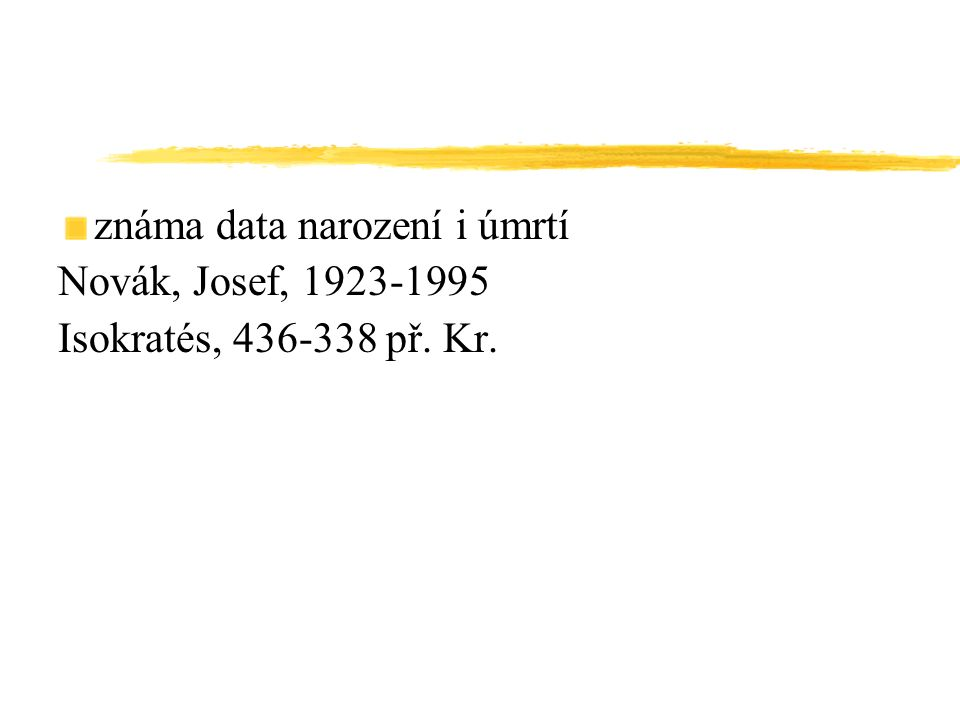 známa data narození i úmrtí Novák, Josef, 1923-1995 Isokratés, 436-338 př. Kr.