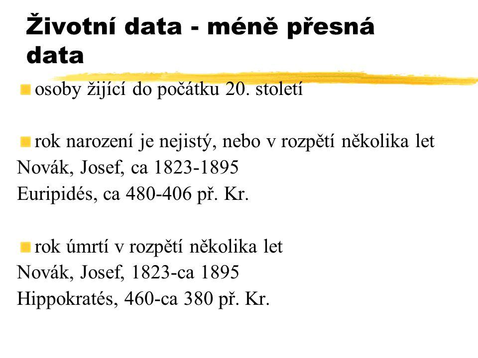 Životní data - méně přesná data osoby žijící do počátku 20. století rok narození je nejistý, nebo v rozpětí několika let Novák, Josef, ca 1823-1895 Eu