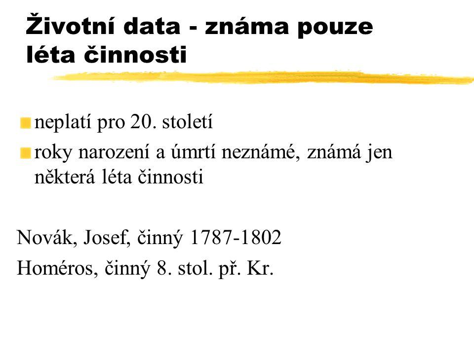 Životní data - známa pouze léta činnosti neplatí pro 20. století roky narození a úmrtí neznámé, známá jen některá léta činnosti Novák, Josef, činný 17