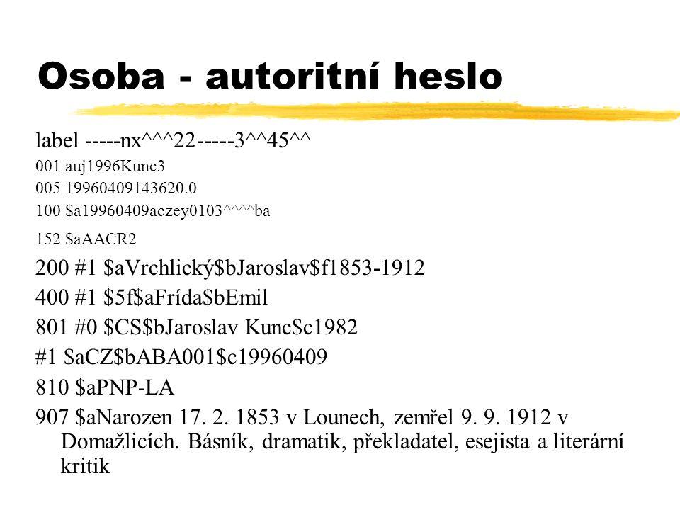 Osoba - autoritní heslo label -----nx^^^22-----3^^45^^ 001 auj1996Kunc3 005 19960409143620.0 100 $a19960409aczey0103^^^^ba 152 $aAACR2 200 #1 $aVrchli