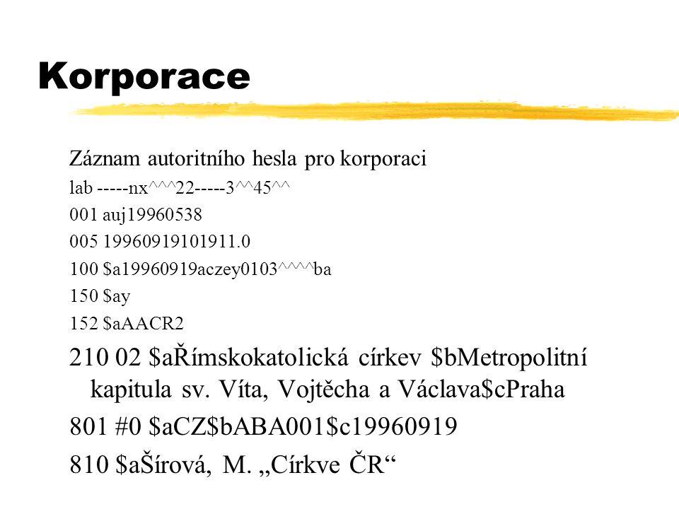 Korporace Záznam autoritního hesla pro korporaci lab -----nx^^^22-----3^^45^^ 001 auj19960538 005 19960919101911.0 100 $a19960919aczey0103^^^^ba 150 $