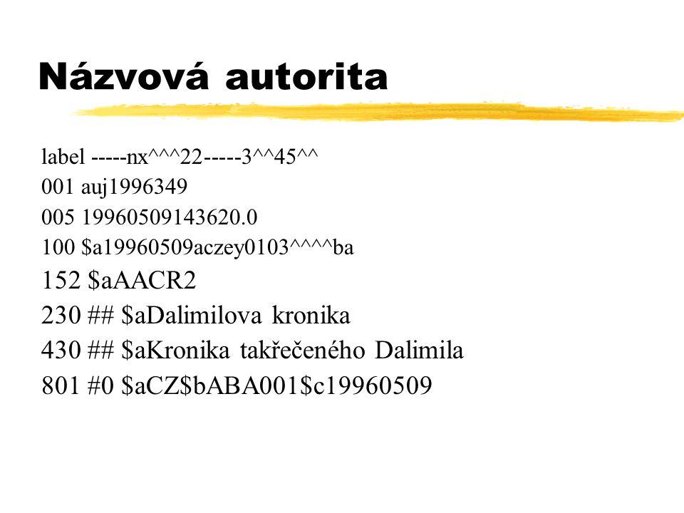 Názvová autorita label -----nx^^^22-----3^^45^^ 001 auj1996349 005 19960509143620.0 100 $a19960509aczey0103^^^^ba 152 $aAACR2 230 ## $aDalimilova kron