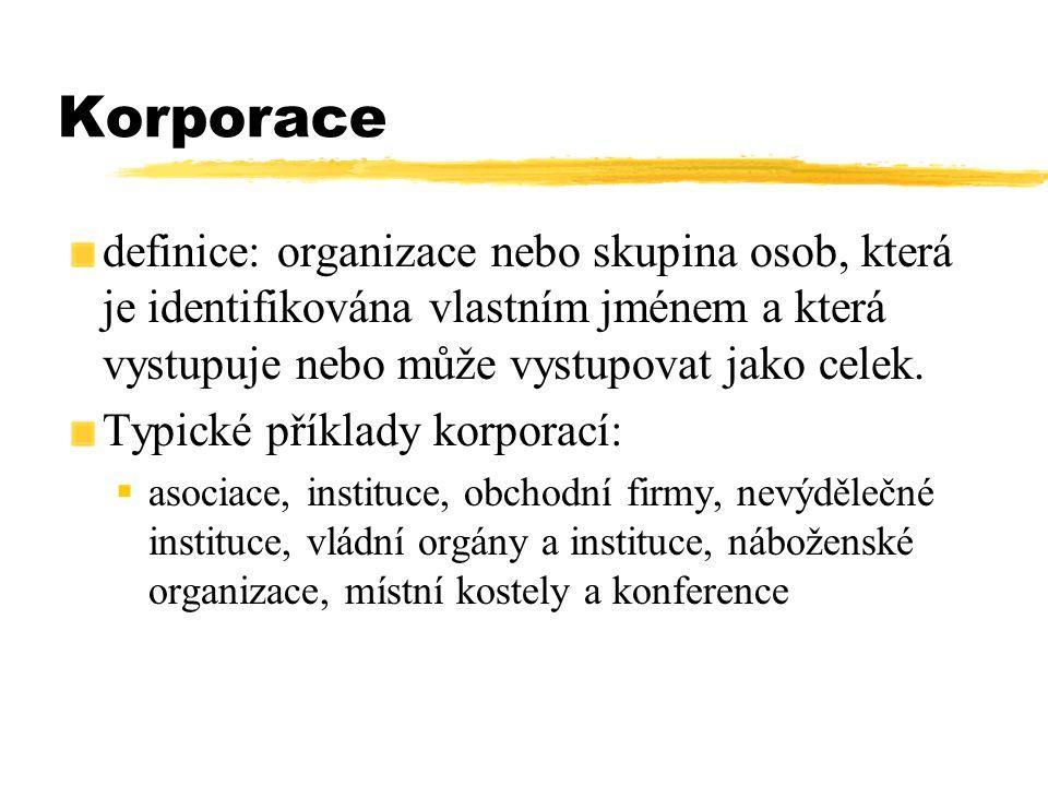 Korporace definice: organizace nebo skupina osob, která je identifikována vlastním jménem a která vystupuje nebo může vystupovat jako celek. Typické p