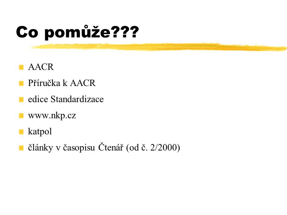 Co pomůže??? AACR Příručka k AACR edice Standardizace www.nkp.cz katpol články v časopisu Čtenář (od č. 2/2000)