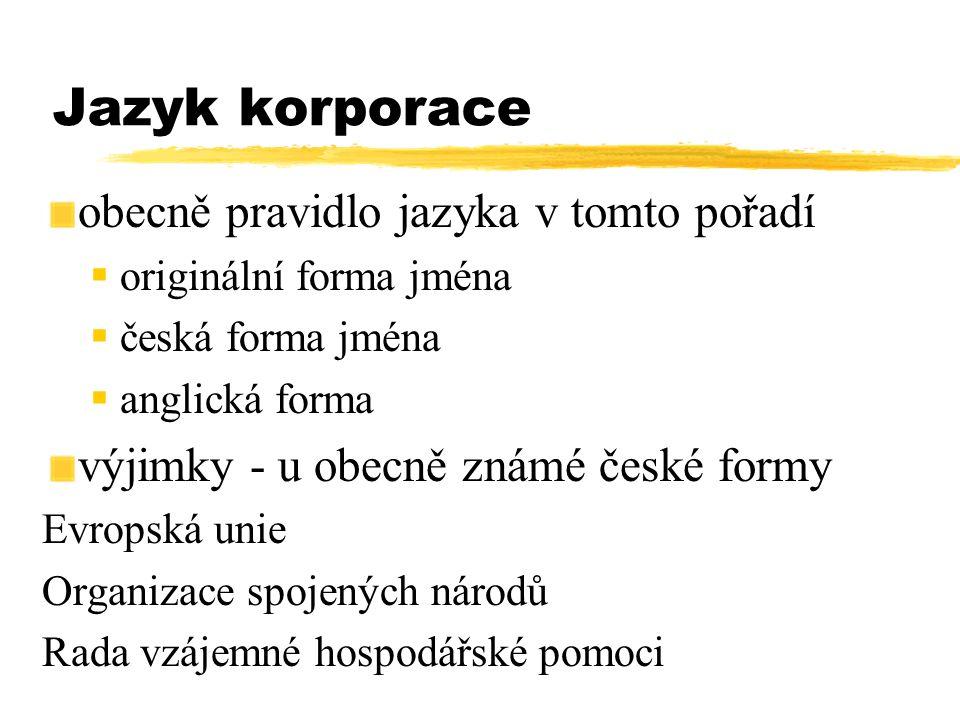Jazyk korporace obecně pravidlo jazyka v tomto pořadí  originální forma jména  česká forma jména  anglická forma výjimky - u obecně známé české for