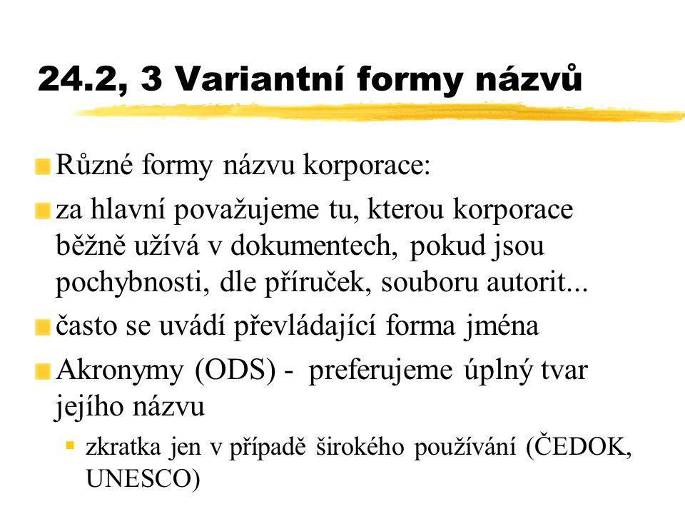 24.2, 3 Variantní formy názvů Různé formy názvu korporace: za hlavní považujeme tu, kterou korporace běžně užívá v dokumentech, pokud jsou pochybnosti