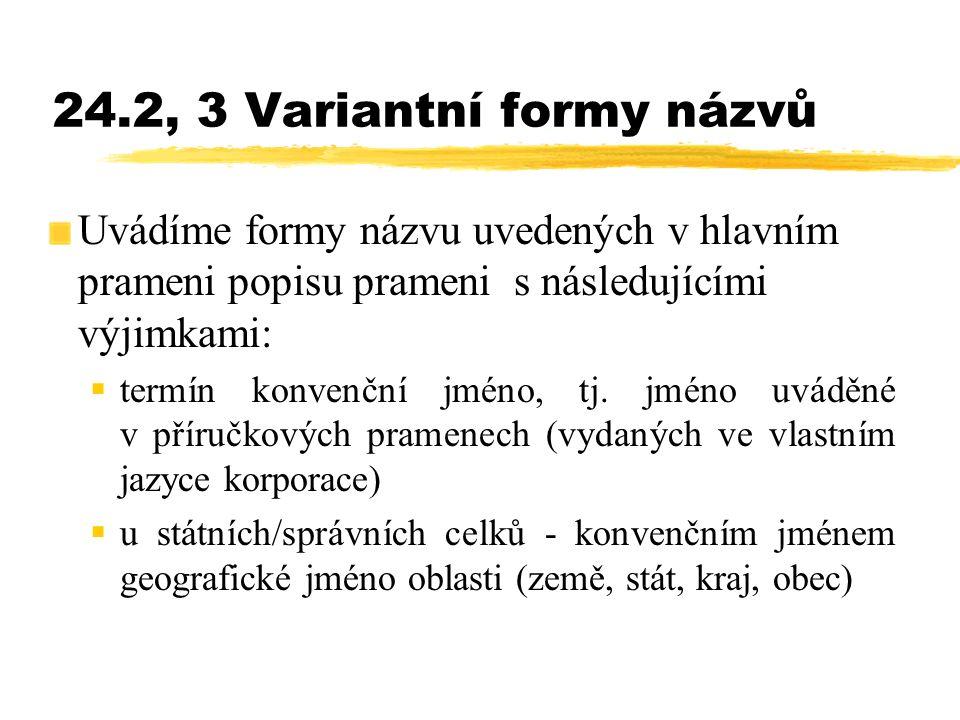 24.2, 3 Variantní formy názvů Uvádíme formy názvu uvedených v hlavním prameni popisu prameni s následujícími výjimkami:  termín konvenční jméno, tj.