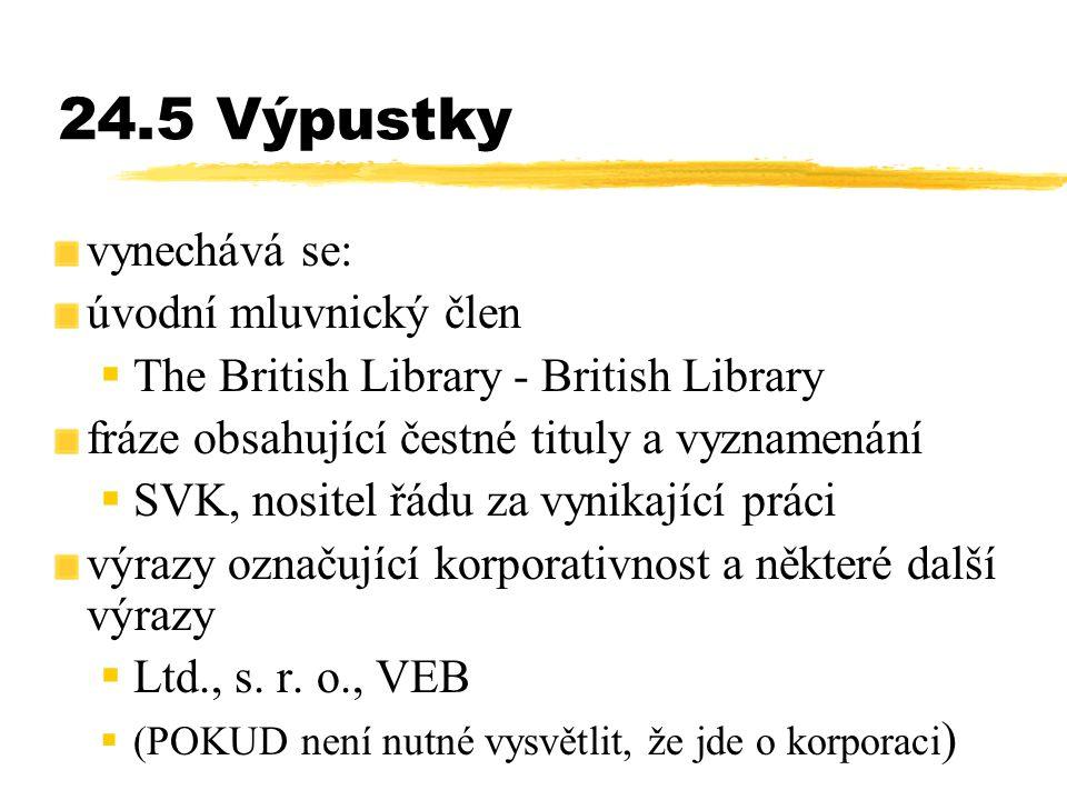 24.5 Výpustky vynechává se: úvodní mluvnický člen  The British Library - British Library fráze obsahující čestné tituly a vyznamenání  SVK, nositel