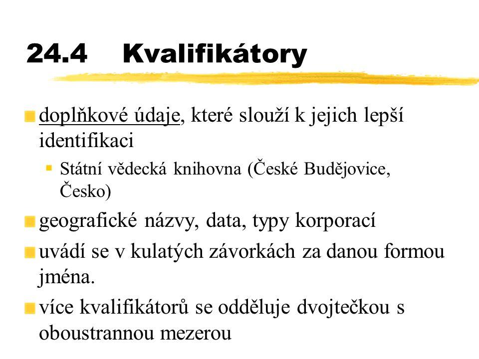 24.4Kvalifikátory doplňkové údaje, které slouží k jejich lepší identifikaci  Státní vědecká knihovna (České Budějovice, Česko) geografické názvy, dat