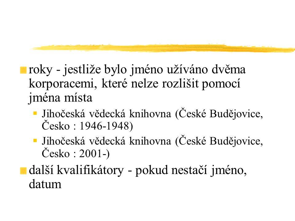 roky - jestliže bylo jméno užíváno dvěma korporacemi, které nelze rozlišit pomocí jména místa  Jihočeská vědecká knihovna (České Budějovice, Česko :