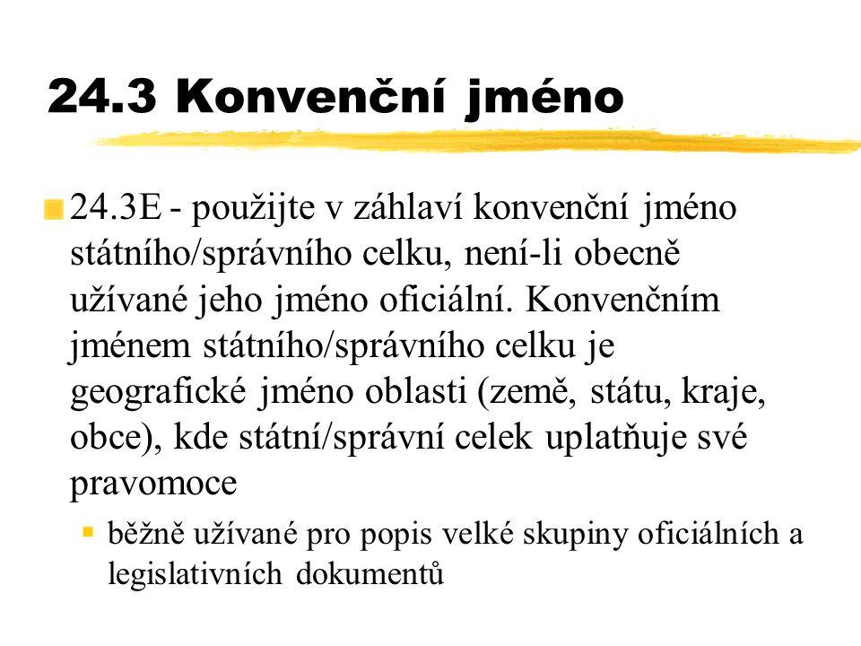 24.3 Konvenční jméno 24.3E - použijte v záhlaví konvenční jméno státního/správního celku, není-li obecně užívané jeho jméno oficiální. Konvenčním jmén