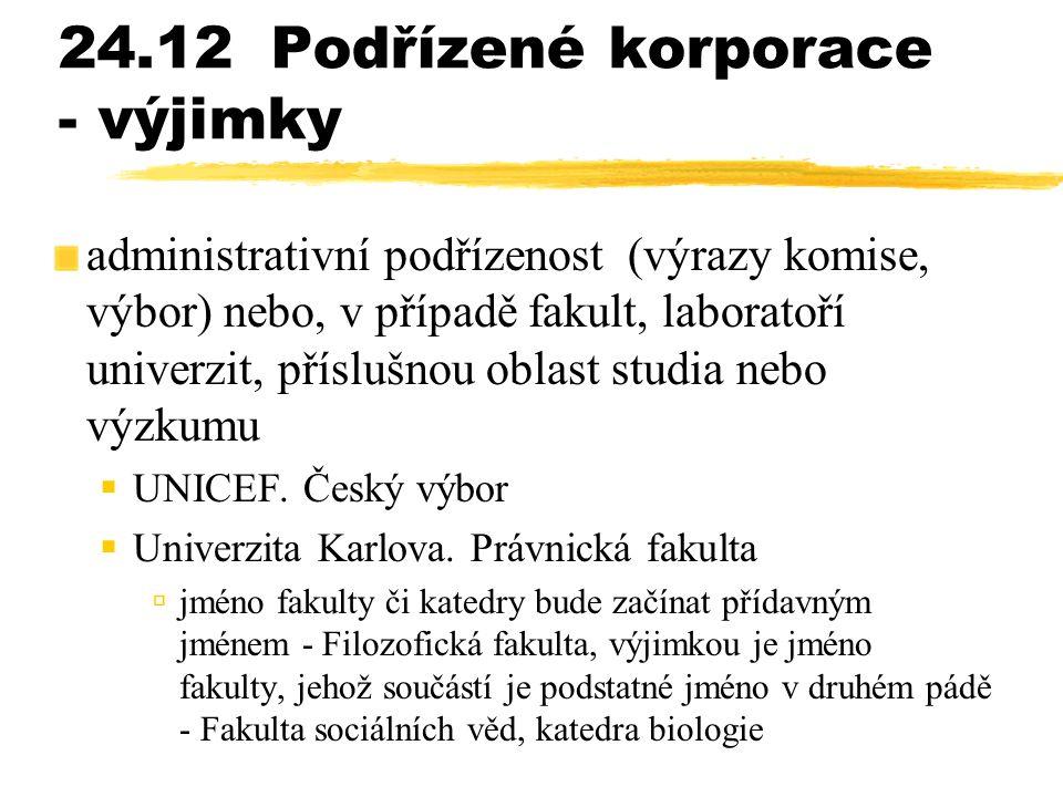 24.12Podřízené korporace - výjimky administrativní podřízenost (výrazy komise, výbor) nebo, v případě fakult, laboratoří univerzit, příslušnou oblast