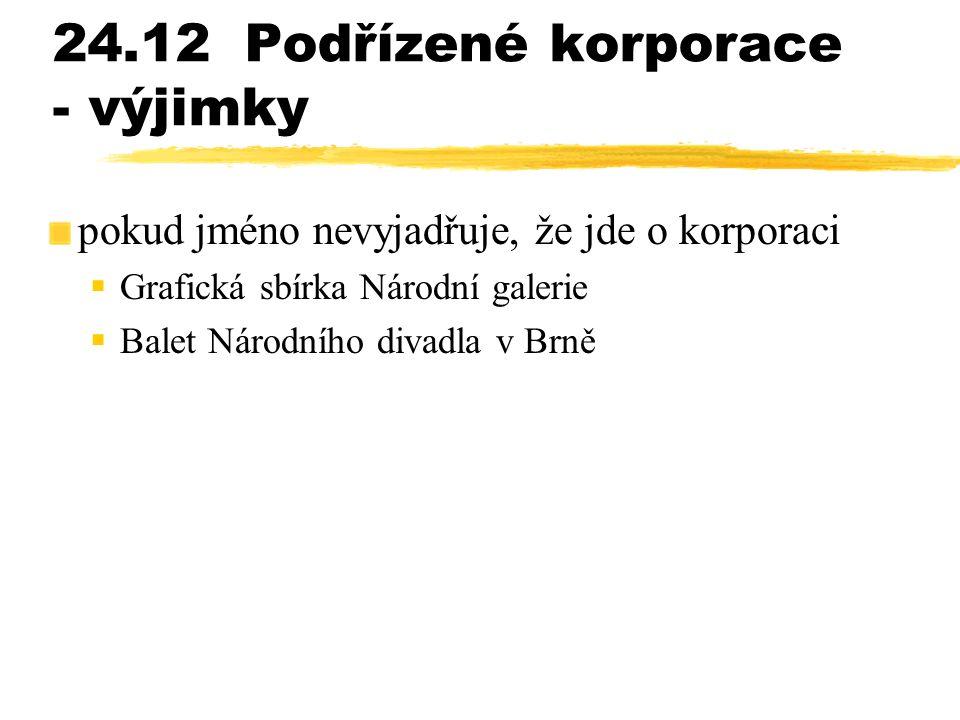 24.12Podřízené korporace - výjimky pokud jméno nevyjadřuje, že jde o korporaci  Grafická sbírka Národní galerie  Balet Národního divadla v Brně