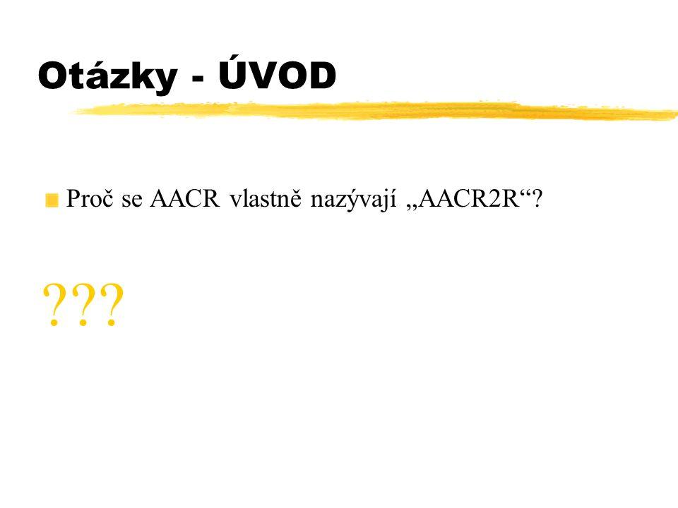"""Otázky - ÚVOD Proč se AACR vlastně nazývají """"AACR2R""""? ???"""
