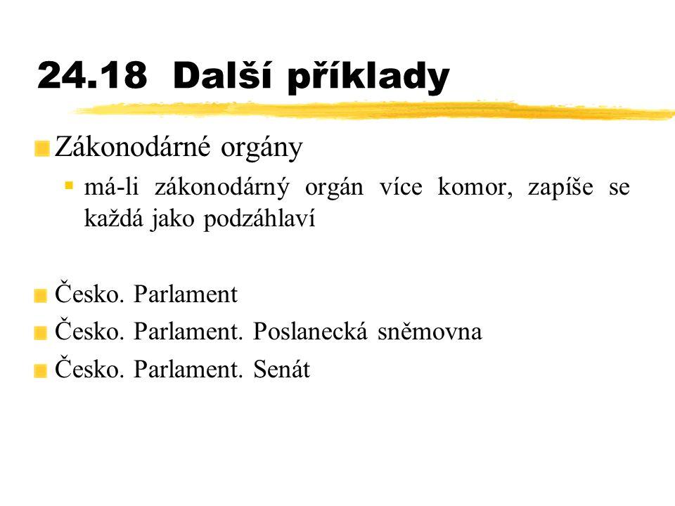 24.18Další příklady Zákonodárné orgány  má-li zákonodárný orgán více komor, zapíše se každá jako podzáhlaví Česko. Parlament Česko. Parlament. Poslan