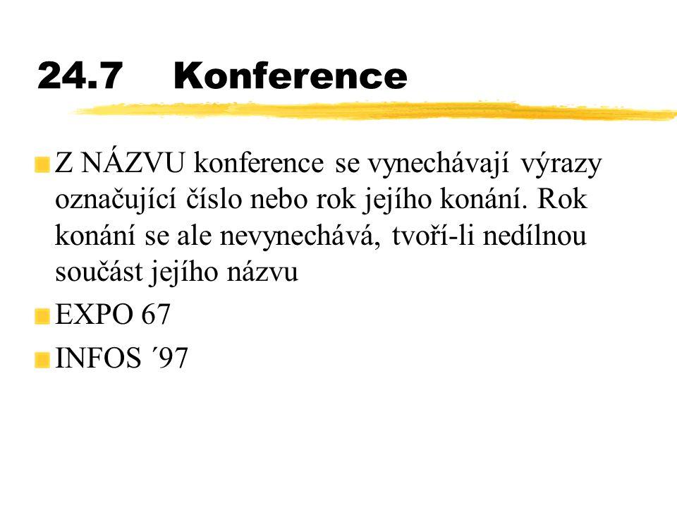 24.7Konference Z NÁZVU konference se vynechávají výrazy označující číslo nebo rok jejího konání. Rok konání se ale nevynechává, tvoří-li nedílnou souč