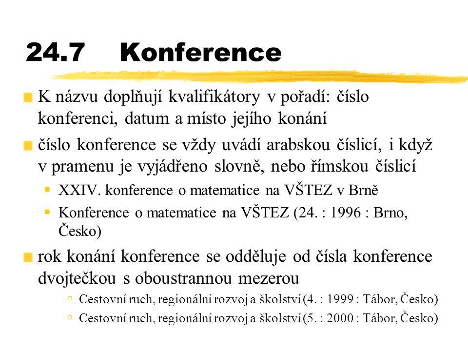 24.7Konference K názvu doplňují kvalifikátory v pořadí: číslo konferenci, datum a místo jejího konání číslo konference se vždy uvádí arabskou číslicí,