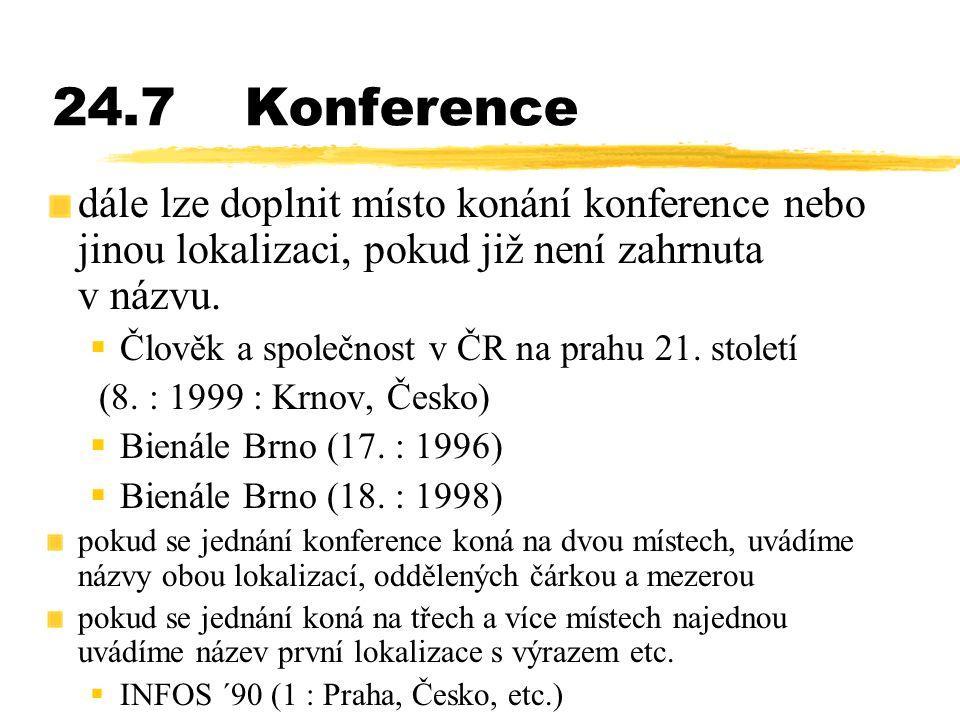 24.7Konference dále lze doplnit místo konání konference nebo jinou lokalizaci, pokud již není zahrnuta v názvu.  Člověk a společnost v ČR na prahu 21
