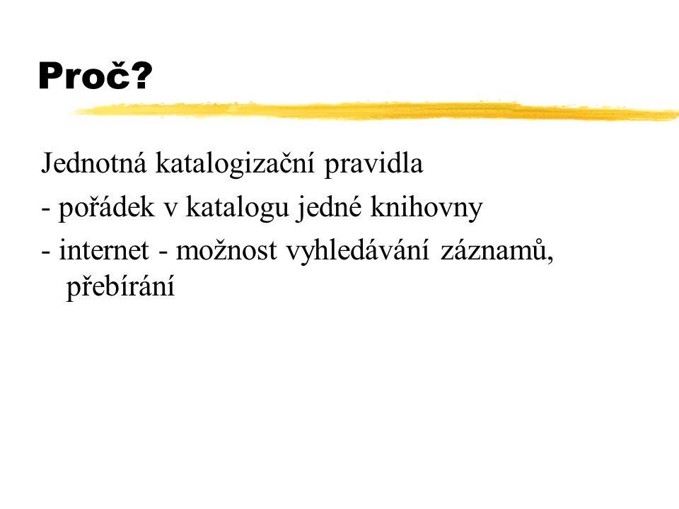 Kapitola 1 - obecná pravidla Jazyk a písmo jazyk popisné jednotky: údaje o názvu a odpovědnosti  vydání  nakladatelské údaje  edice v ostatních čeština : specifické údaje  fyzický popis  poznámka  standardní číslo a údaje o dostupnosti