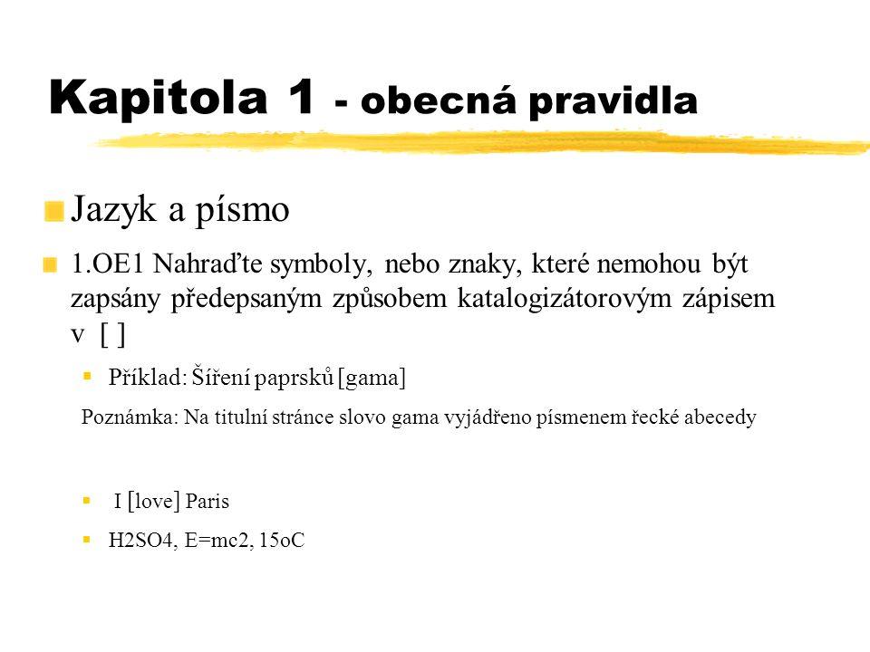 Kapitola 1 - obecná pravidla Jazyk a písmo 1.OE1 Nahraďte symboly, nebo znaky, které nemohou být zapsány předepsaným způsobem katalogizátorovým zápise