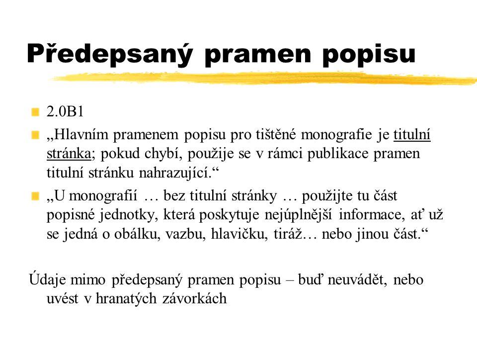 """Předepsaný pramen popisu 2.0B1 """"Hlavním pramenem popisu pro tištěné monografie je titulní stránka; pokud chybí, použije se v rámci publikace pramen ti"""