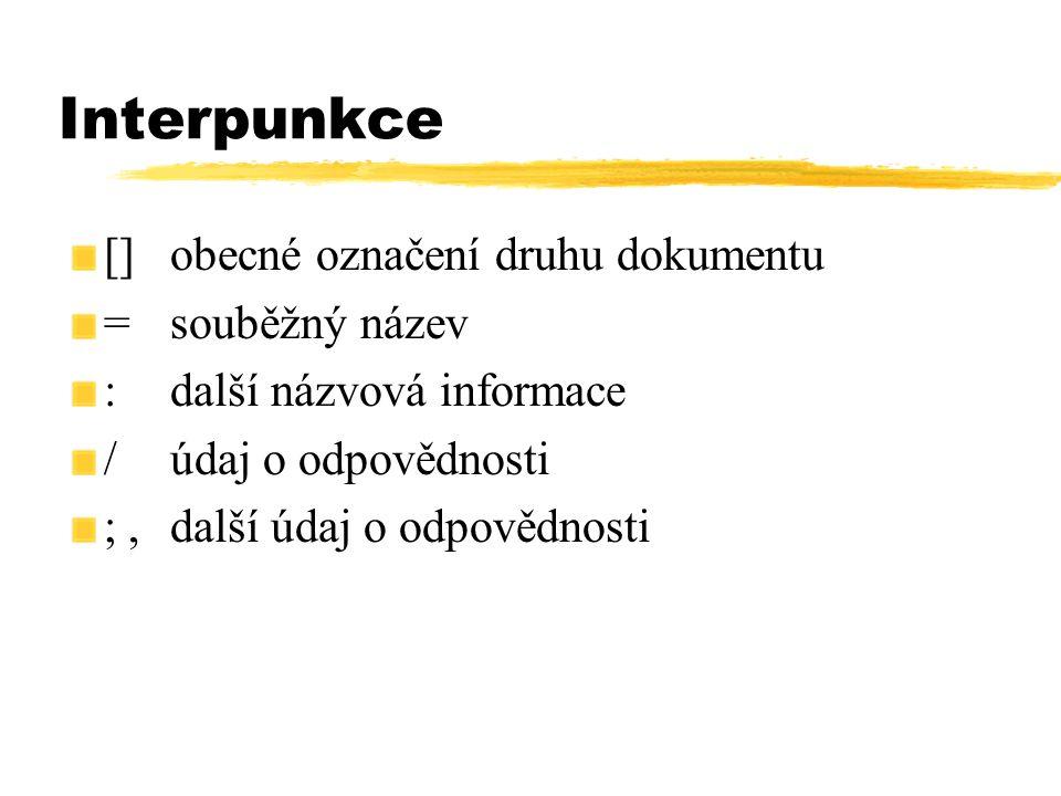 Interpunkce []obecné označení druhu dokumentu =souběžný název :další názvová informace /údaj o odpovědnosti ;,další údaj o odpovědnosti