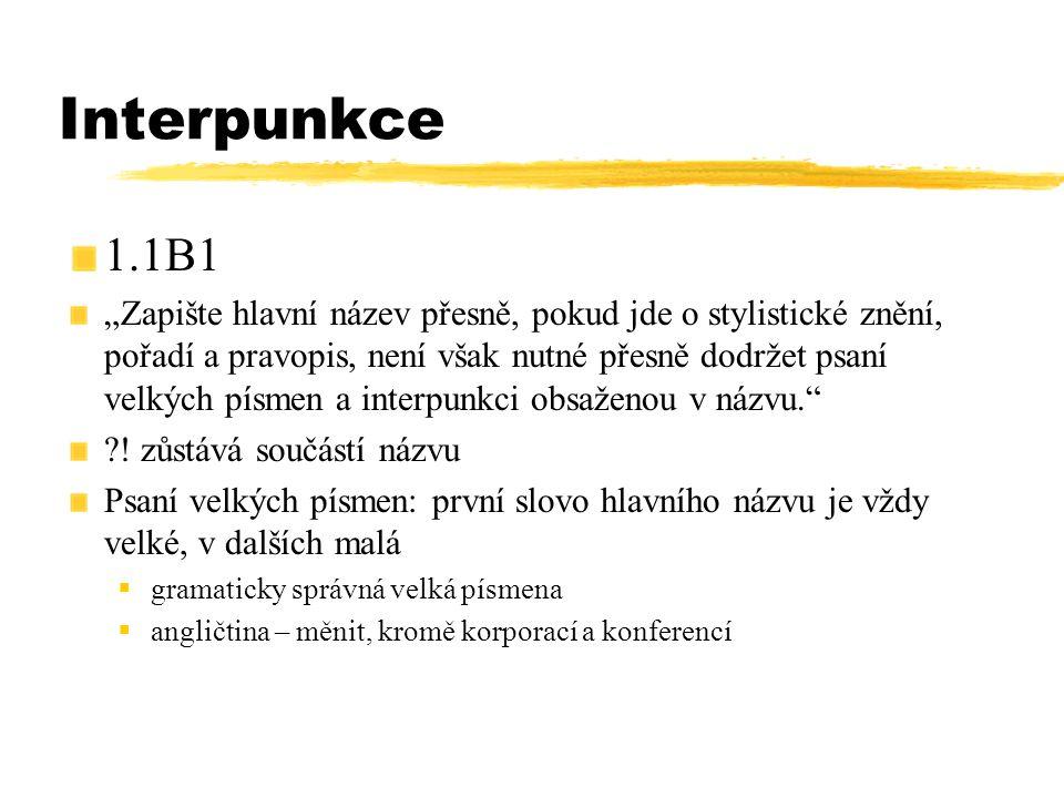 """Interpunkce 1.1B1 """"Zapište hlavní název přesně, pokud jde o stylistické znění, pořadí a pravopis, není však nutné přesně dodržet psaní velkých písmen"""