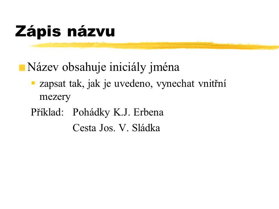 Zápis názvu Název obsahuje iniciály jména  zapsat tak, jak je uvedeno, vynechat vnitřní mezery Příklad:Pohádky K.J. Erbena Cesta Jos. V. Sládka