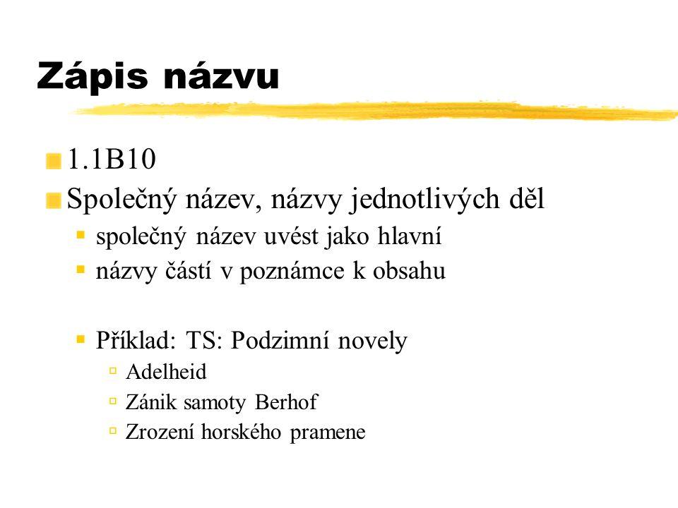 Zápis názvu 1.1B10 Společný název, názvy jednotlivých děl  společný název uvést jako hlavní  názvy částí v poznámce k obsahu  Příklad: TS: Podzimní