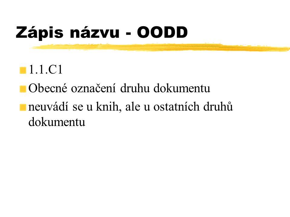 Zápis názvu - OODD 1.1.C1 Obecné označení druhu dokumentu neuvádí se u knih, ale u ostatních druhů dokumentu