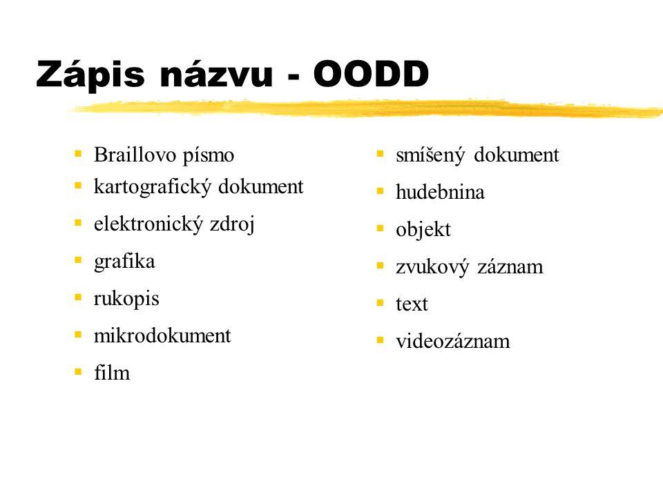 Zápis názvu - OODD  Braillovo písmo  kartografický dokument  elektronický zdroj  grafika  rukopis  mikrodokument  film  smíšený dokument  hud
