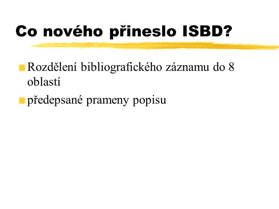 Otázky - ÚVOD Uveďte alespoň dva zcela nové jevy v katalogizaci, které přinesla pravidla ISBD ???
