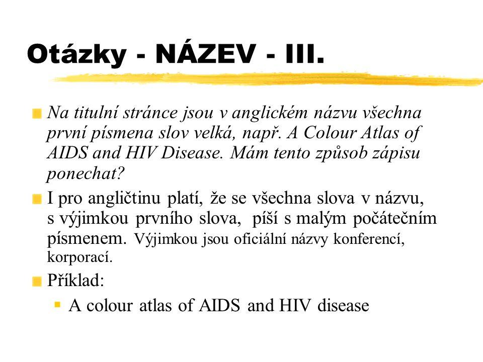 Otázky - NÁZEV - III. Na titulní stránce jsou v anglickém názvu všechna první písmena slov velká, např. A Colour Atlas of AIDS and HIV Disease. Mám te