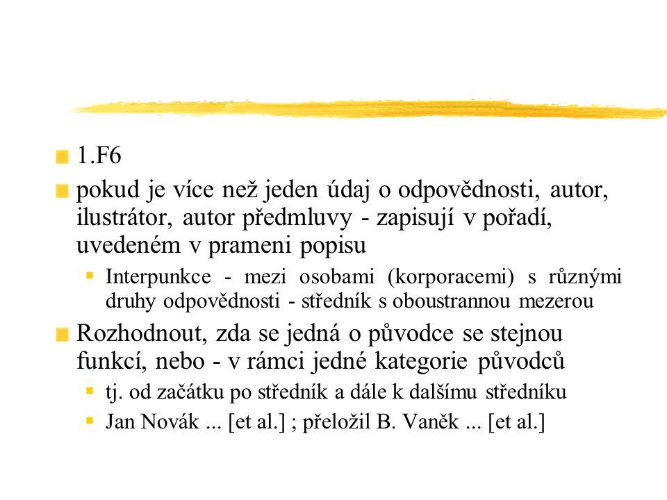 1.F6 pokud je více než jeden údaj o odpovědnosti, autor, ilustrátor, autor předmluvy - zapisují v pořadí, uvedeném v prameni popisu  Interpunkce - me